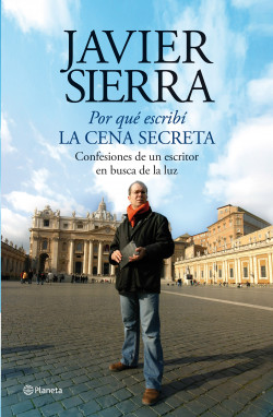 Por Qué Escribí La Cena Secreta Javier Sierra Planeta De Livros